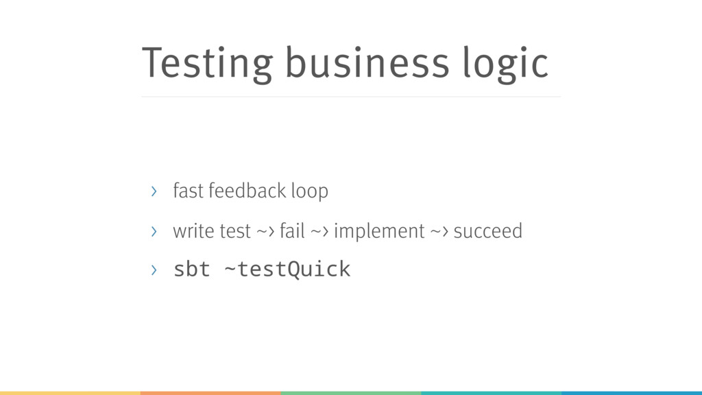 Testing business logic > fast feedback loop > w...