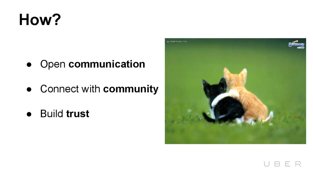 How? ● Open communication ● Connect with commun...
