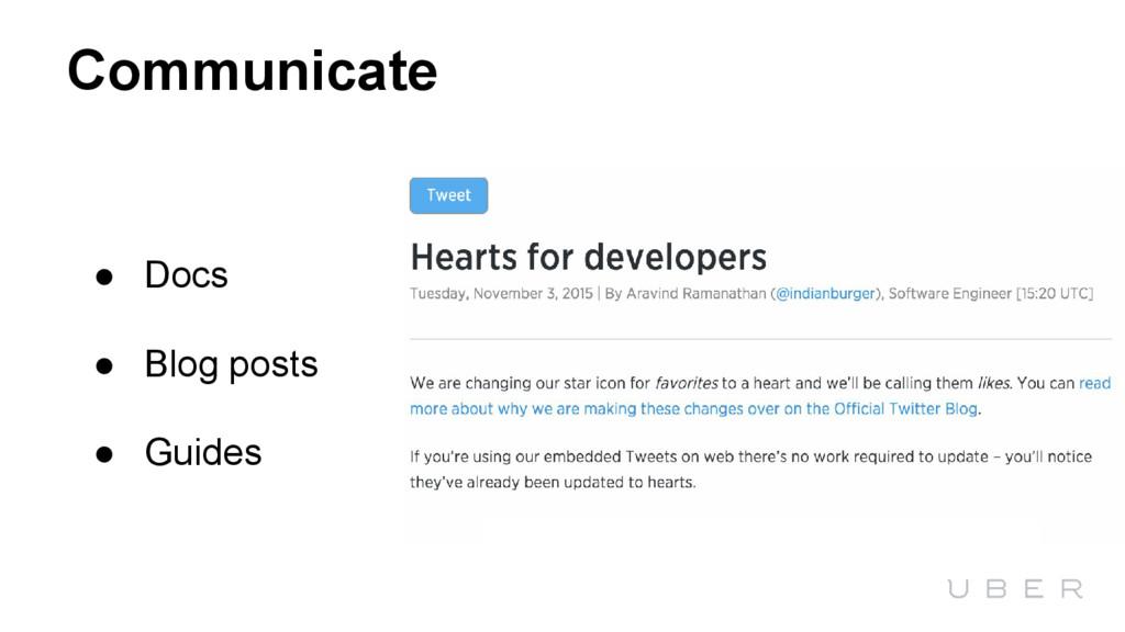 Communicate ● Docs ● Blog posts ● Guides