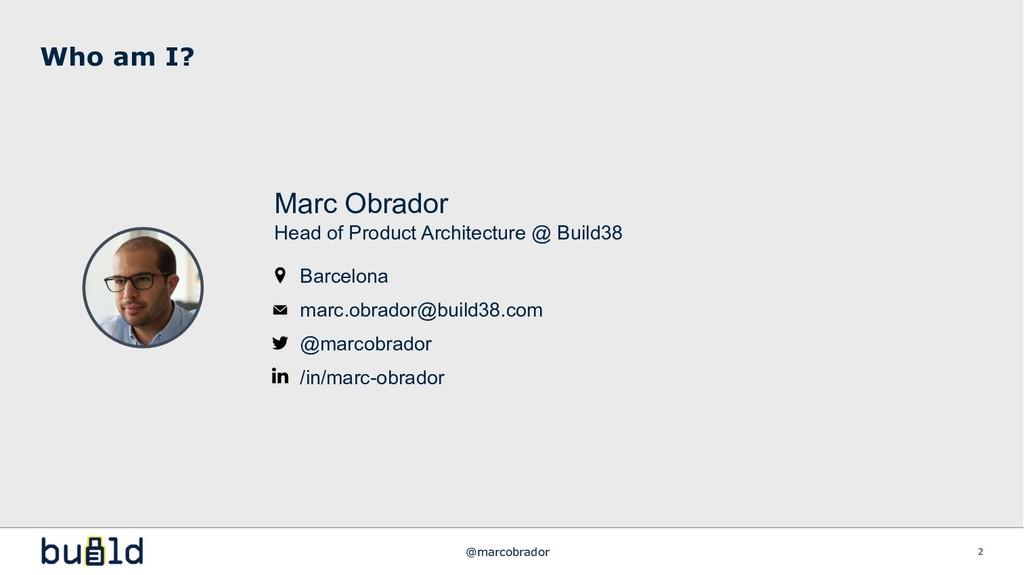 Who am I? @marcobrador 2 Marc Obrador Head of P...