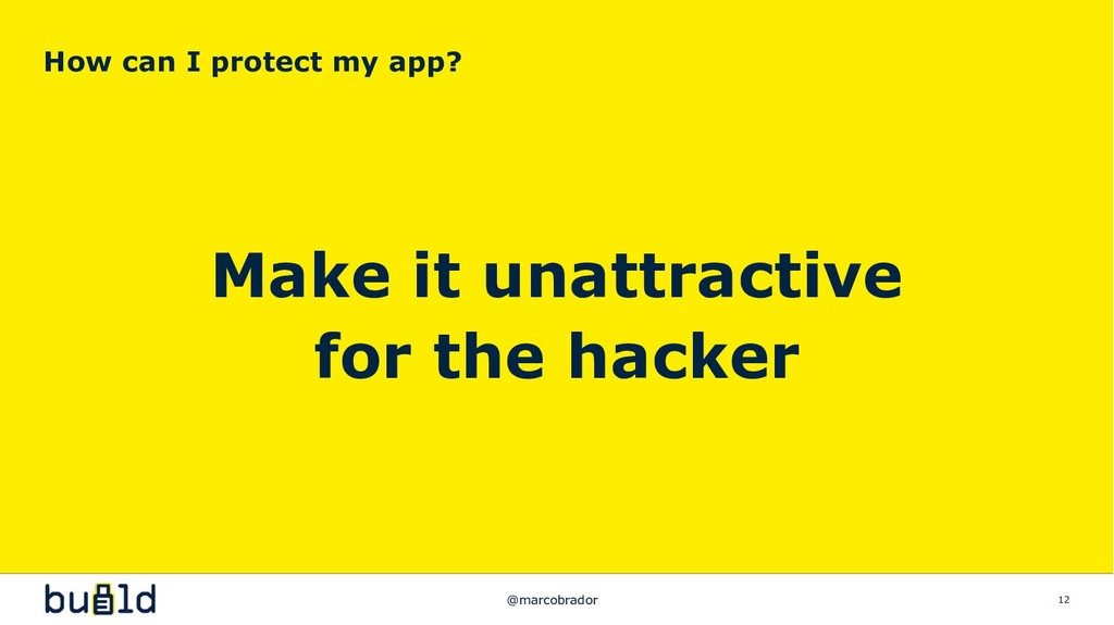 Make it unattractive for the hacker How can I p...
