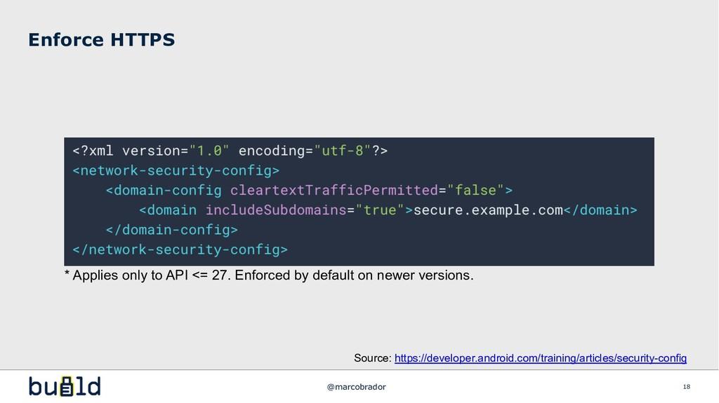 Enforce HTTPS 18 * Applies only to API <= 27. E...