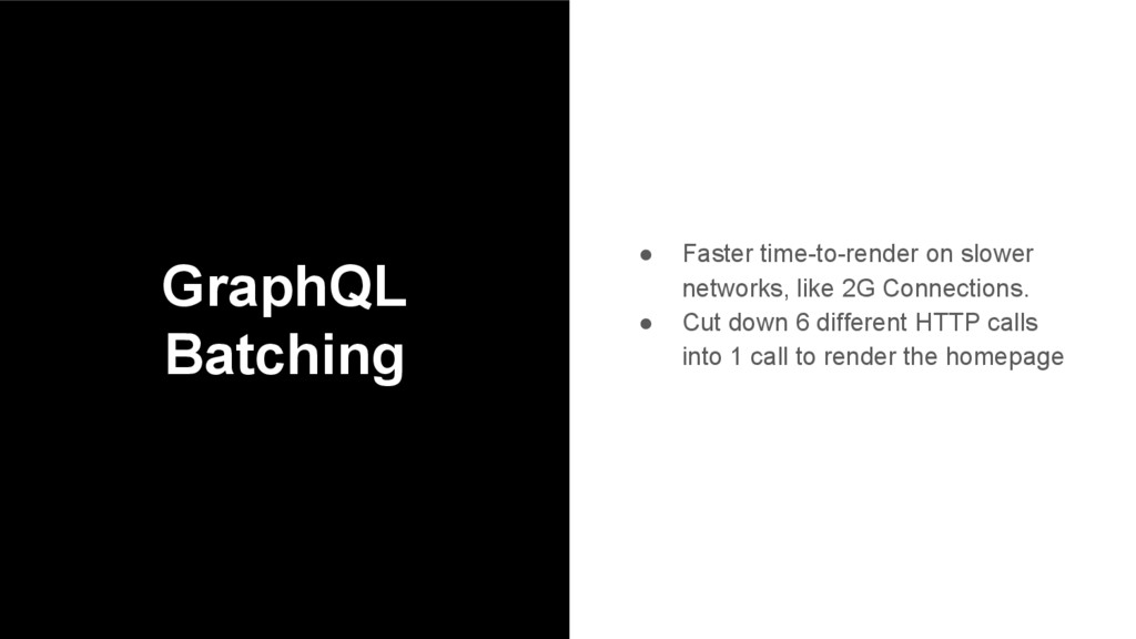 GraphQL Batching ● Faster time-to-render on slo...