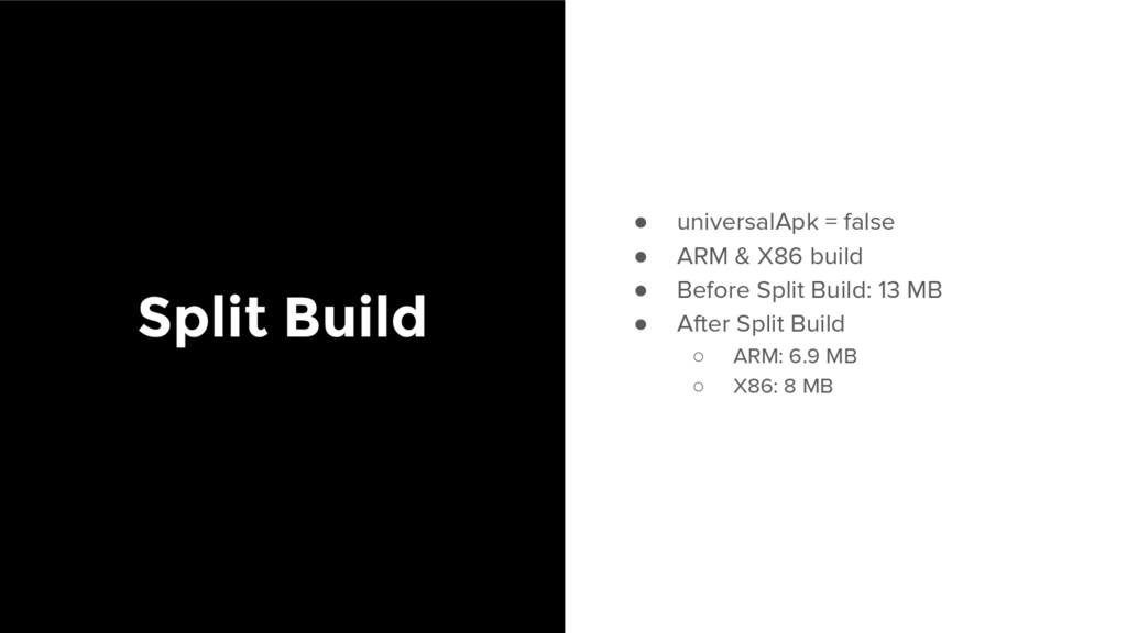 Split Build ● universalApk = false ● ARM & X86 ...
