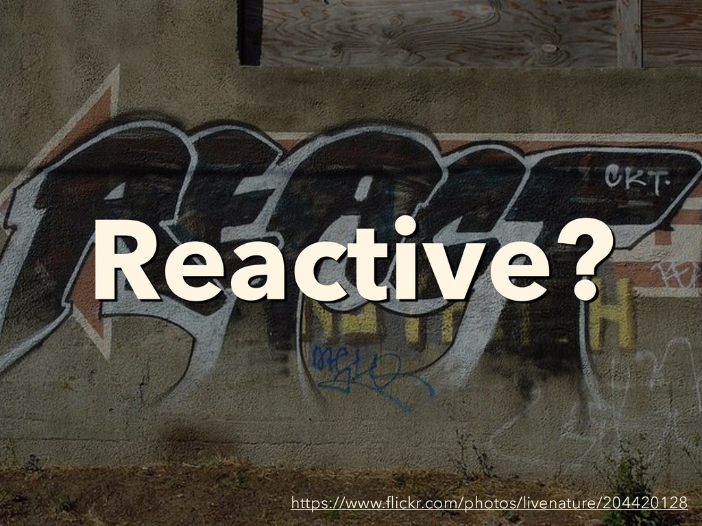 Reactive? https://www.flickr.com/photos/livenatu...