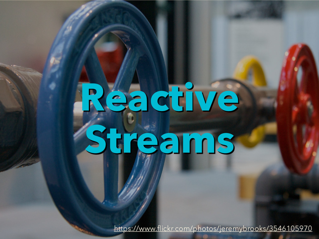 Reactive Streams https://www.flickr.com/photos/j...
