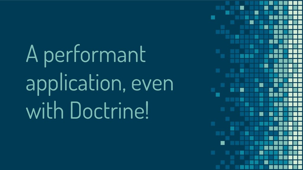 A performant application, even with Doctrine!
