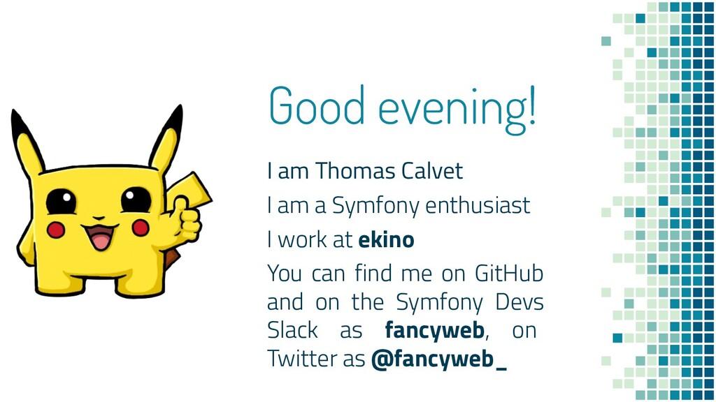Good evening! I am Thomas Calvet I am a Symfony...