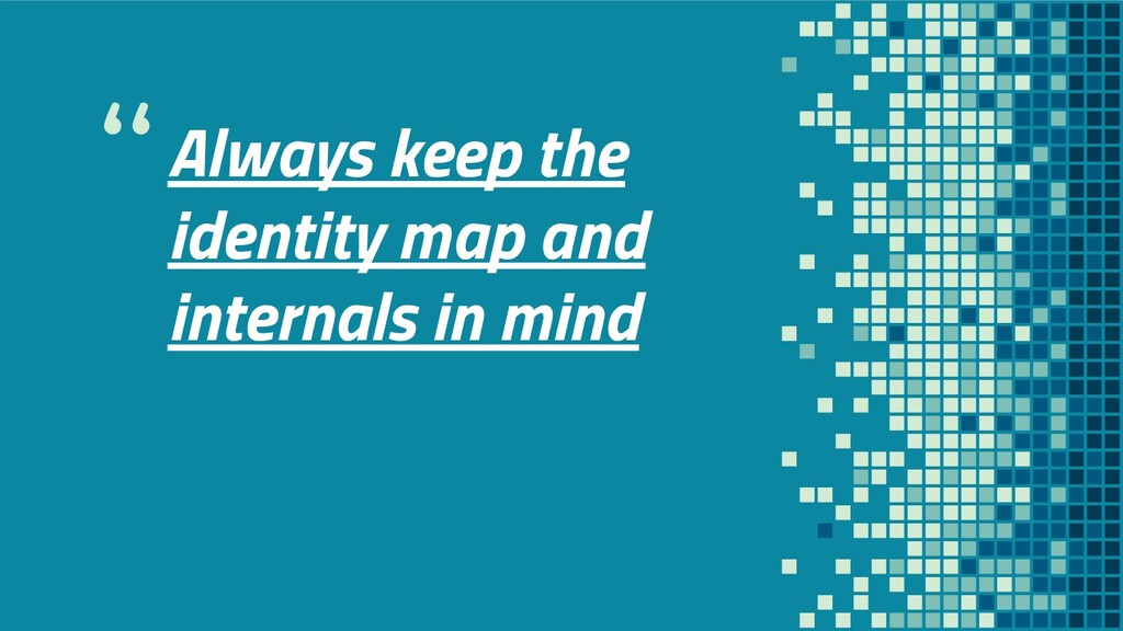 """""""Always keep the identity map and internals in ..."""