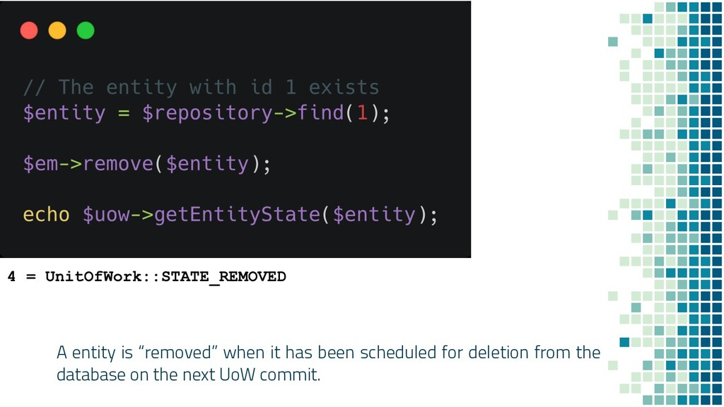 """A entity is """"removed"""" when it has been schedule..."""