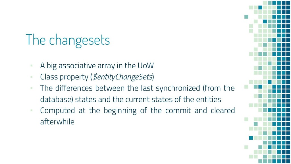 The changesets ▪ A big associative array in the...