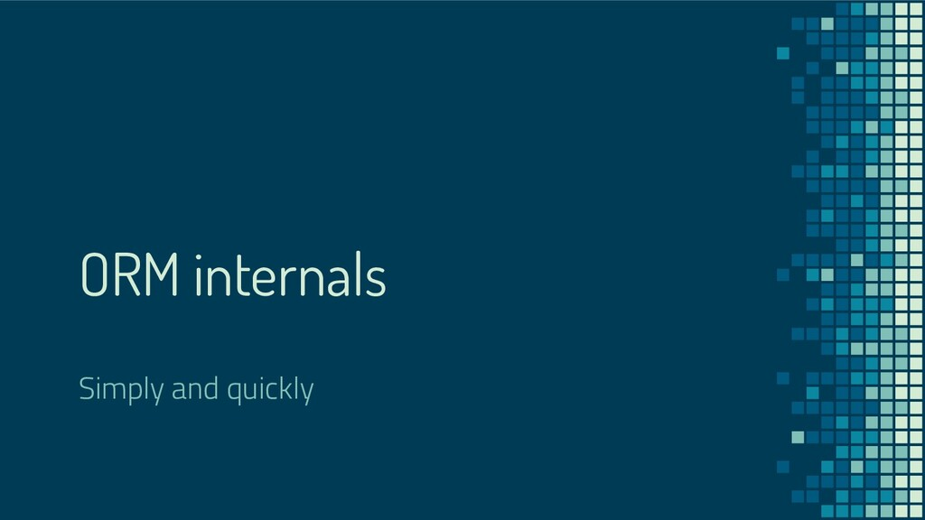 ORM internals Simply and quickly