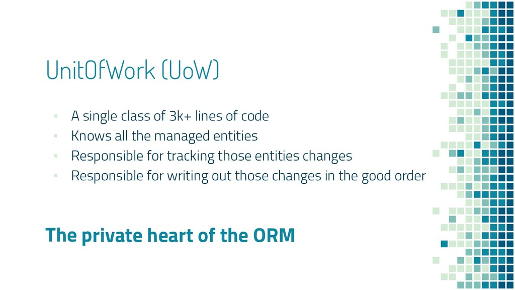 UnitOfWork (UoW) ▪ A single class of 3k+ lines ...