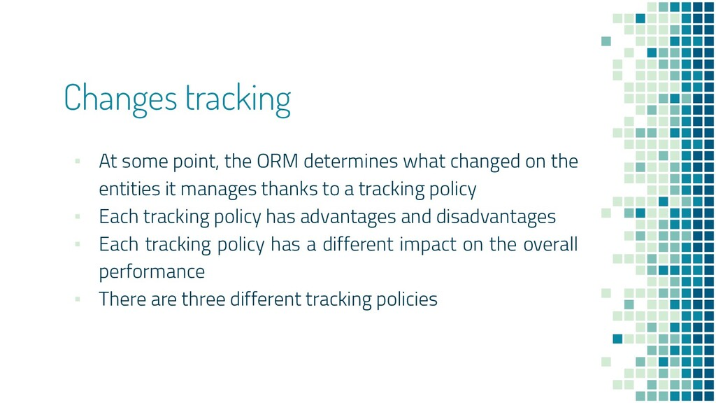 Changes tracking ▪ At some point, the ORM deter...