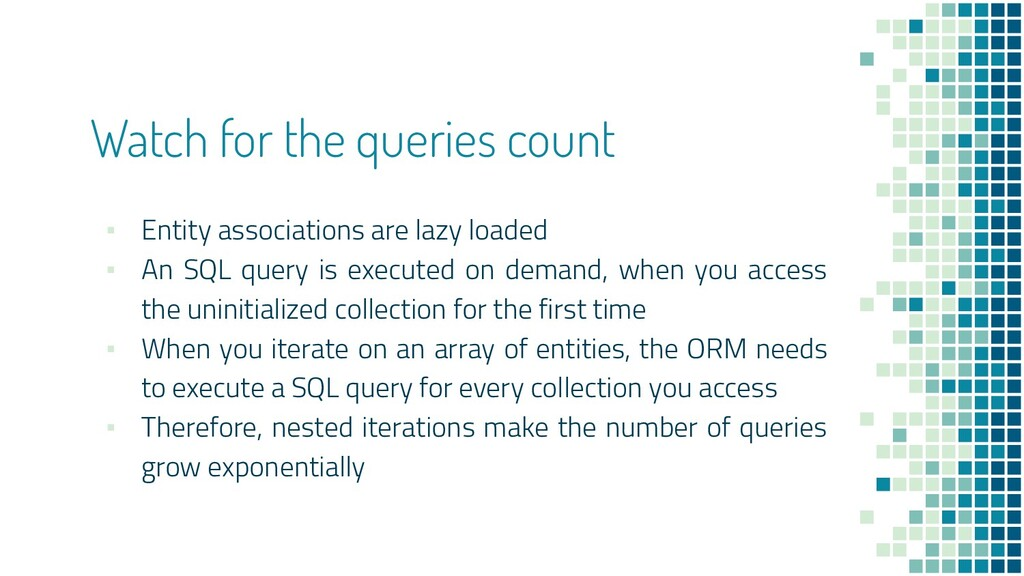 Watch for the queries count ▪ Entity associatio...