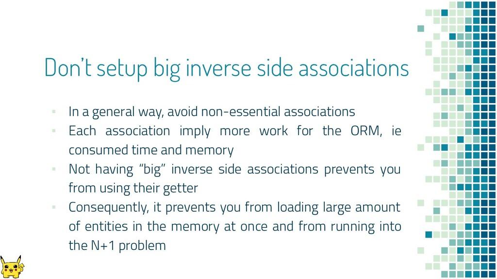 Don't setup big inverse side associations ▪ In ...