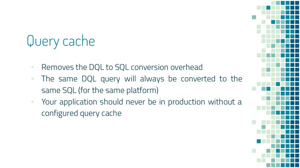 Query cache ▪ Removes the DQL to SQL conversion...