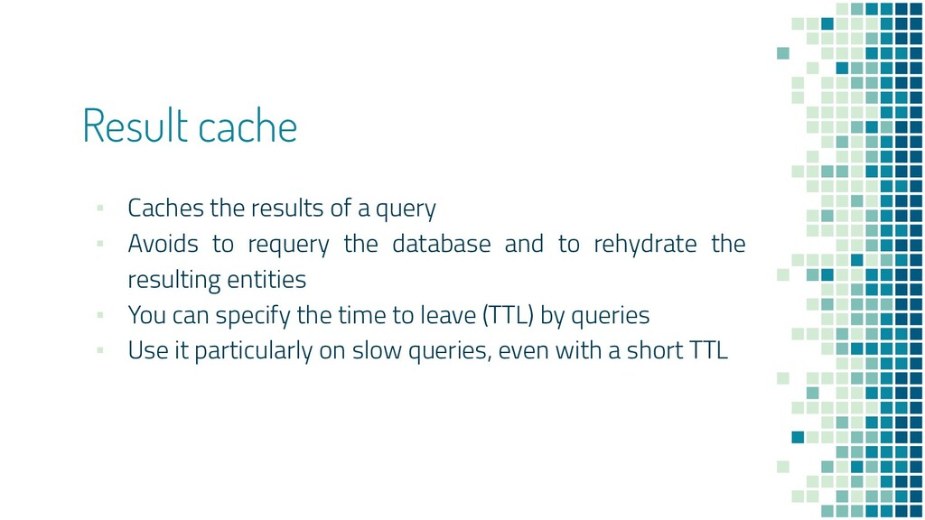 Result cache ▪ Caches the results of a query ▪ ...