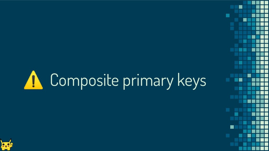 ⚠ Composite primary keys