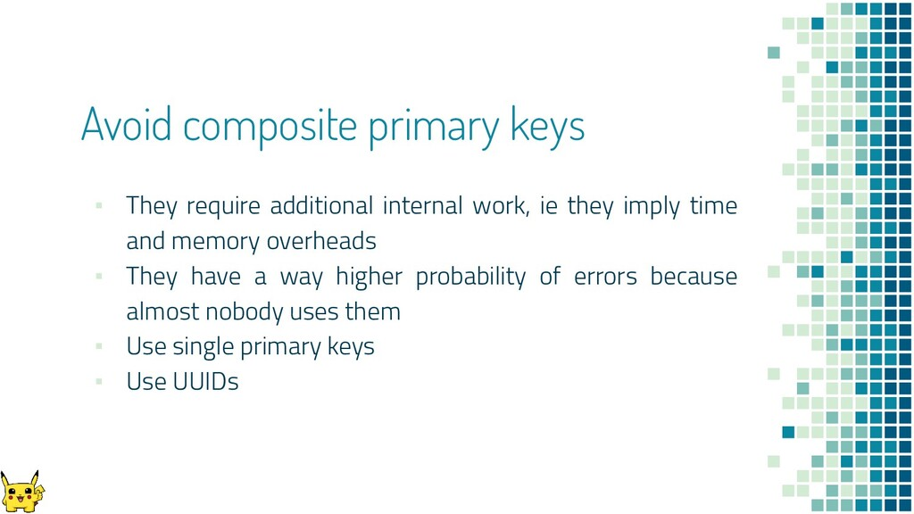 Avoid composite primary keys ▪ They require add...