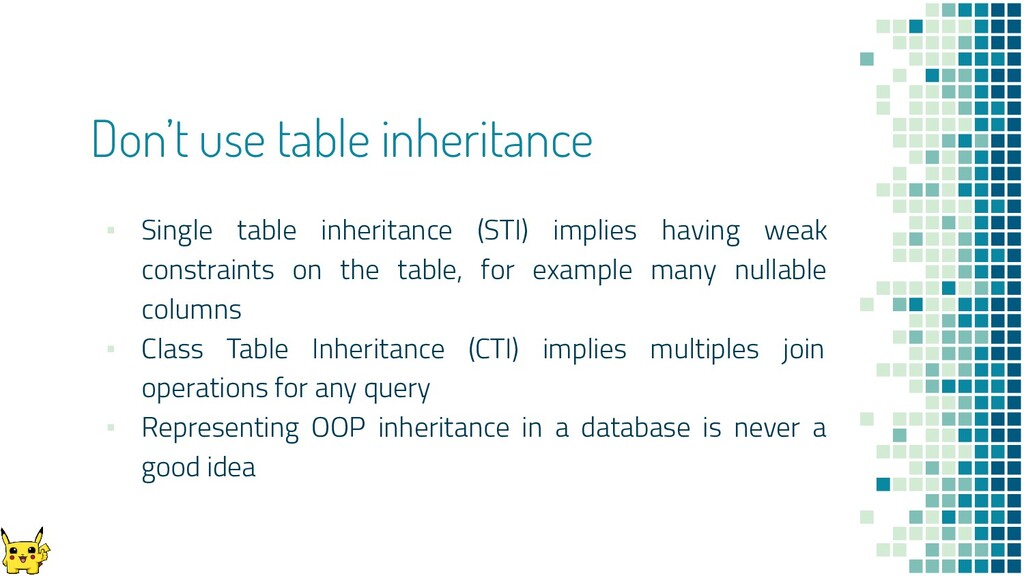Don't use table inheritance ▪ Single table inhe...