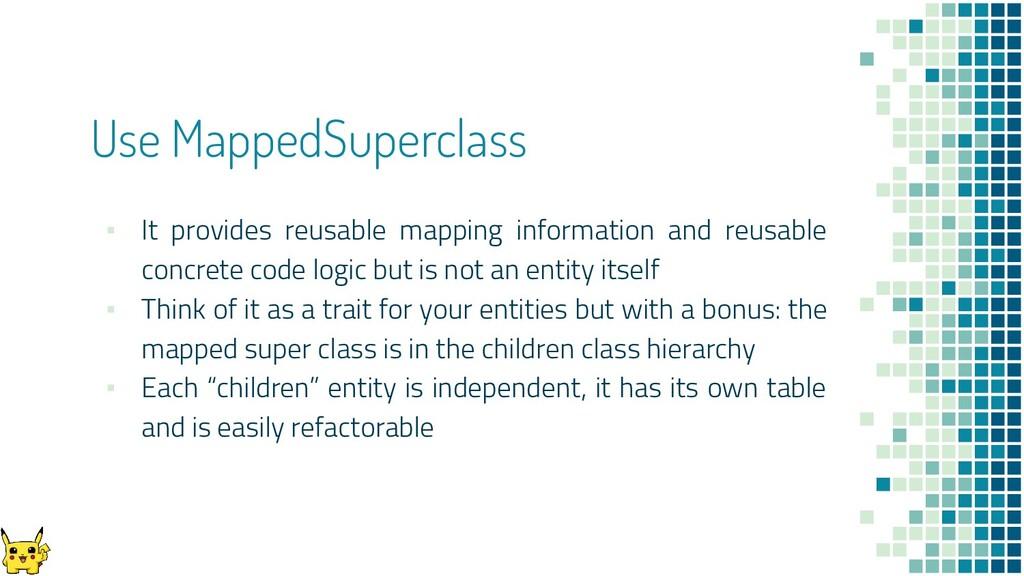 Use MappedSuperclass ▪ It provides reusable map...