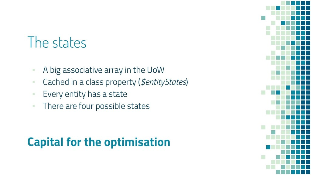 The states ▪ A big associative array in the UoW...