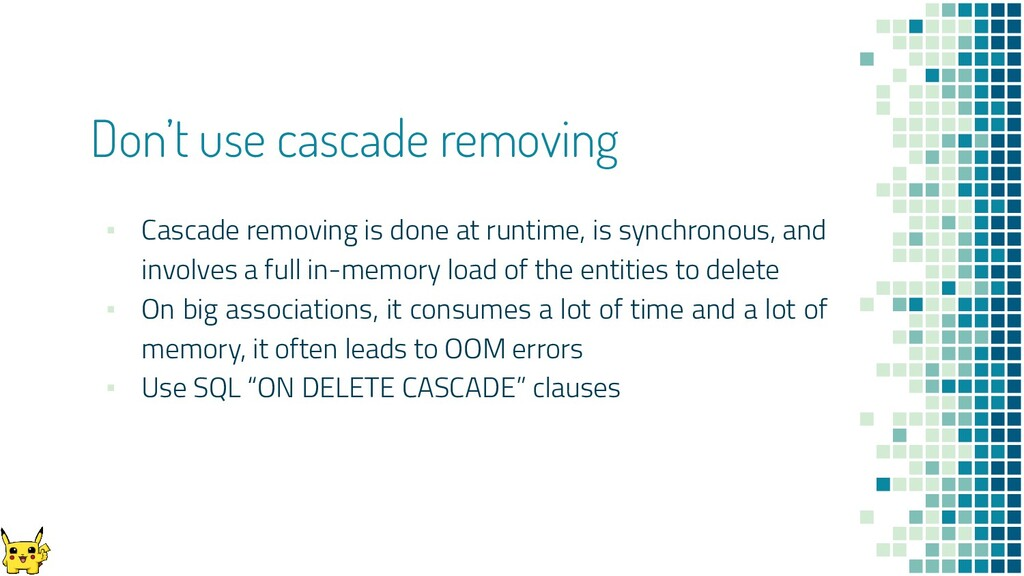 Don't use cascade removing ▪ Cascade removing i...