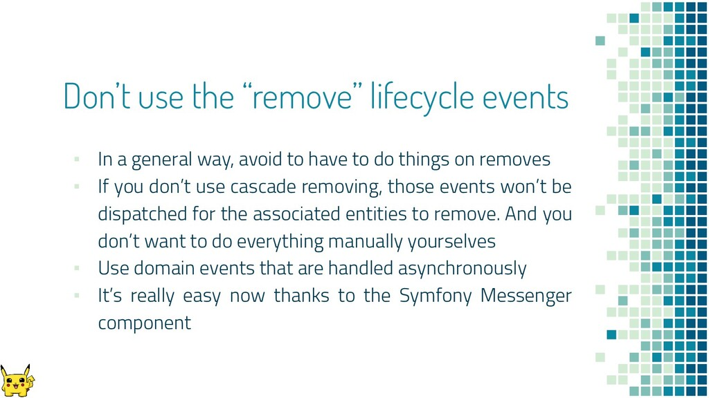 """Don't use the """"remove"""" lifecycle events ▪ In a ..."""