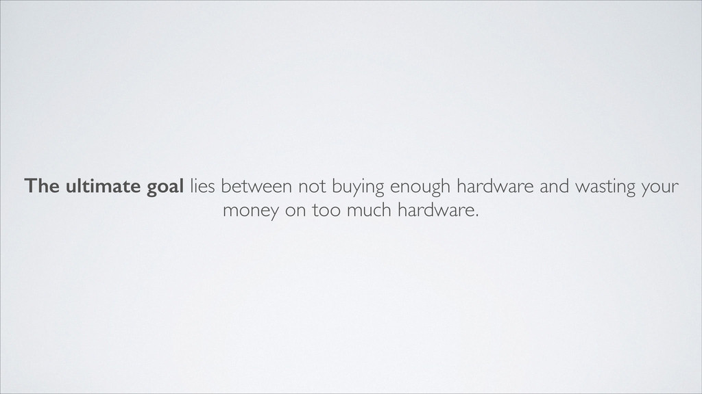 The ultimate goal lies between not buying enoug...