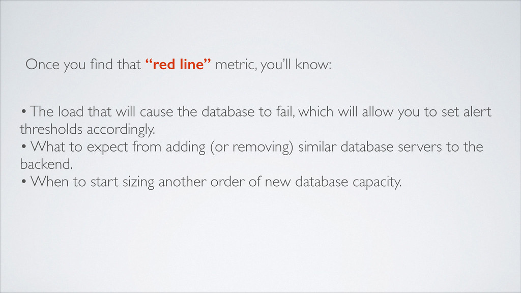 • The load that will cause the database to fail...