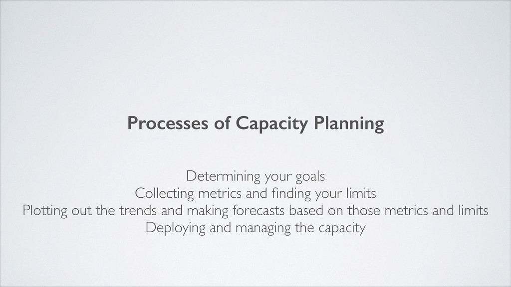 Processes of Capacity Planning Determining your...
