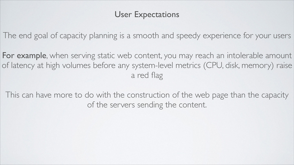 User Expectations The end goal of capacity plan...