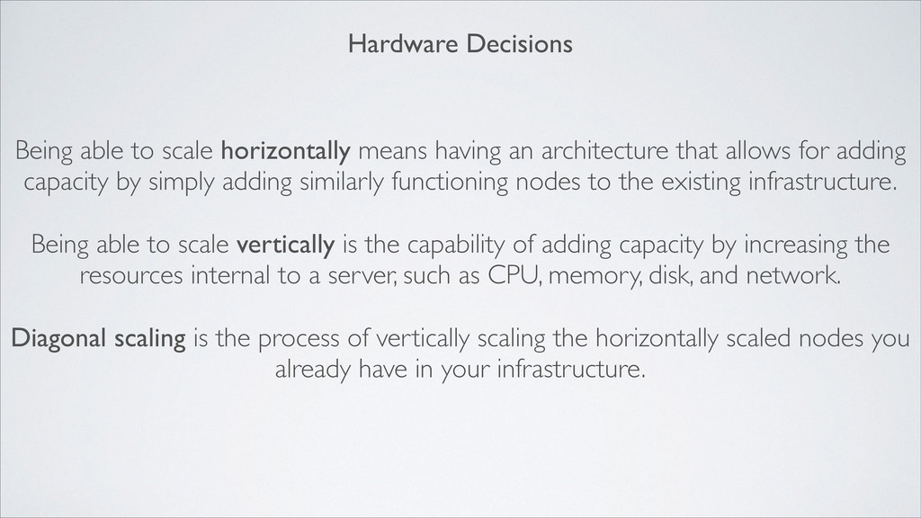 Being able to scale horizontally means having a...