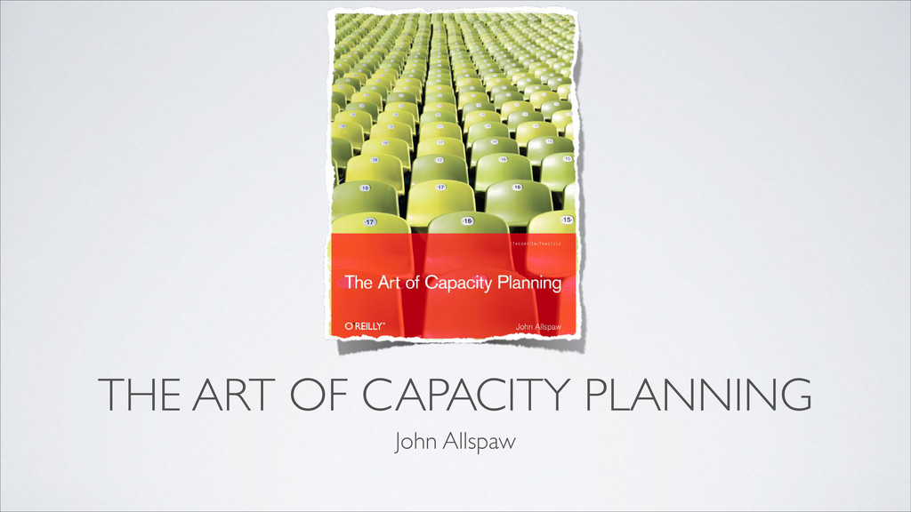 THE ART OF CAPACITY PLANNING John Allspaw