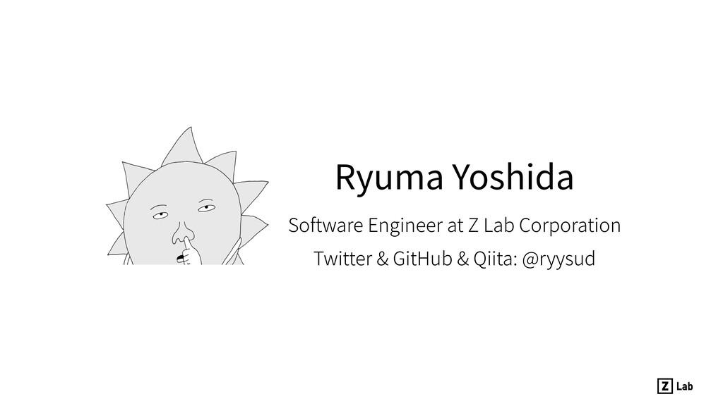 Ryuma Yoshida Software Engineer at Z Lab Corpor...