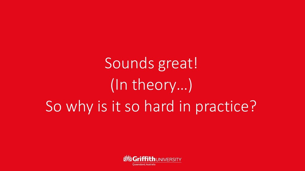 Sounds great! (In theory…) So why is it so hard...