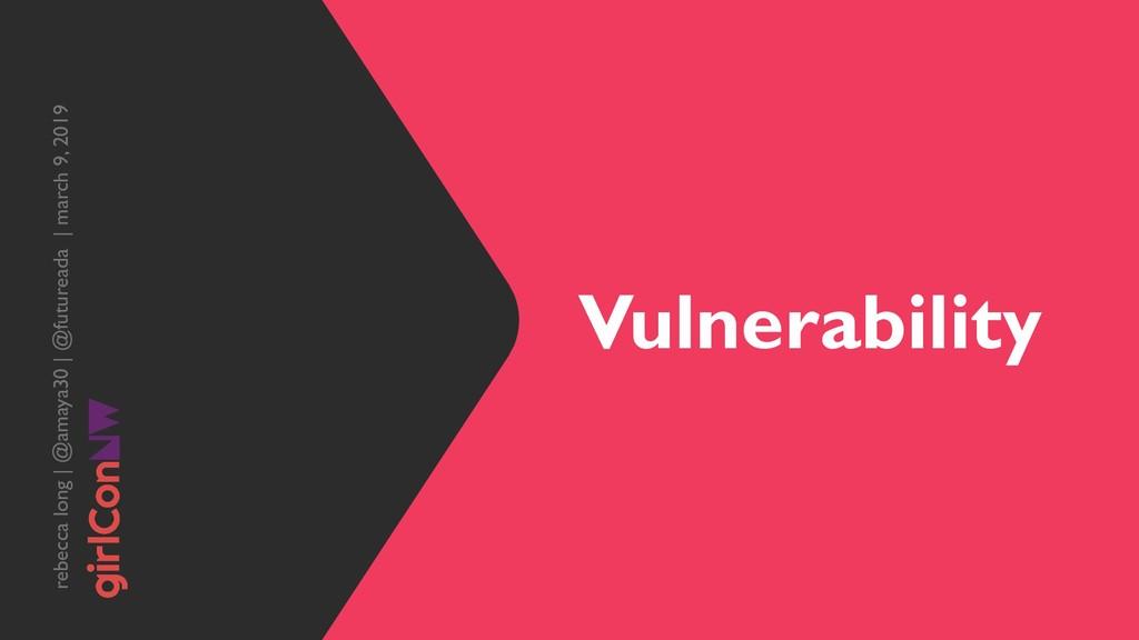 Vulnerability rebecca long | @amaya30 | @future...
