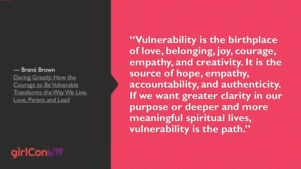 """Vulnerability is the birthplace of love, belon..."