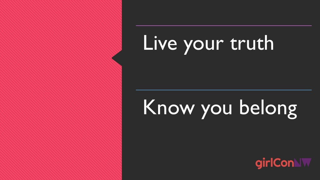 Live your truth Know you belong