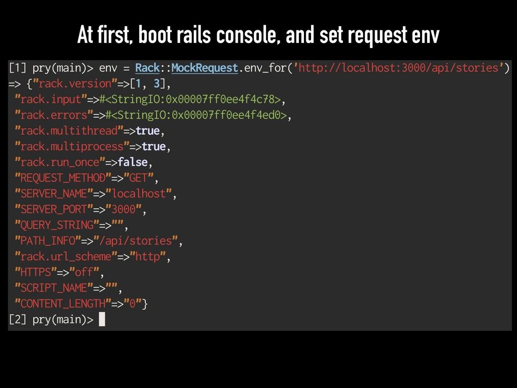At first, boot rails console, and set request e...