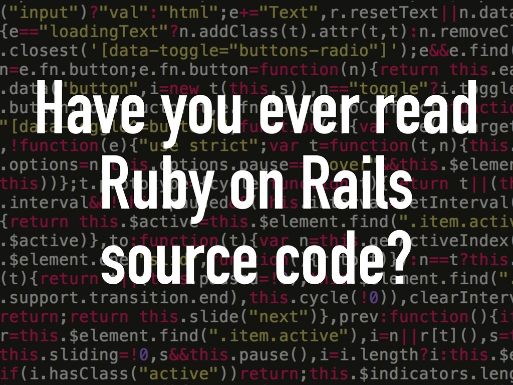Have you ever read Ruby on Rails source code?