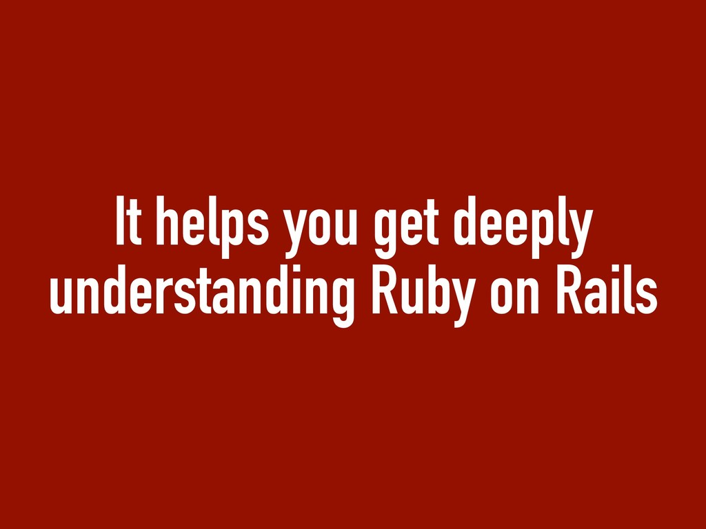 It helps you get deeply understanding Ruby on R...