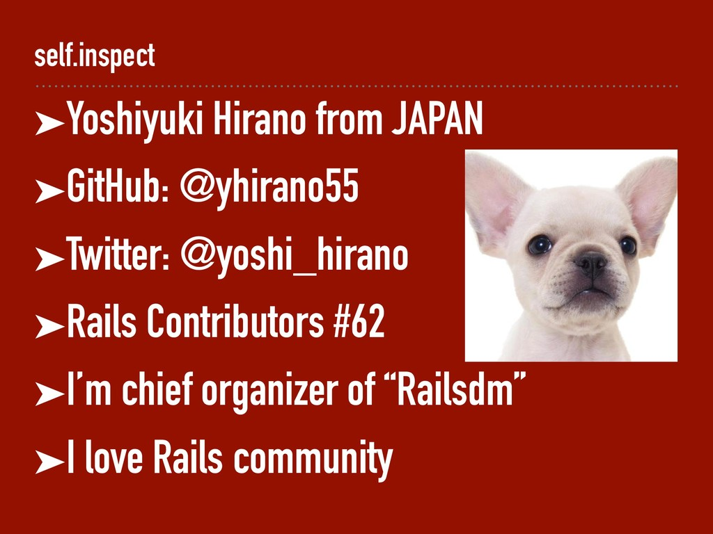 self.inspect ➤Yoshiyuki Hirano from JAPAN ➤GitH...