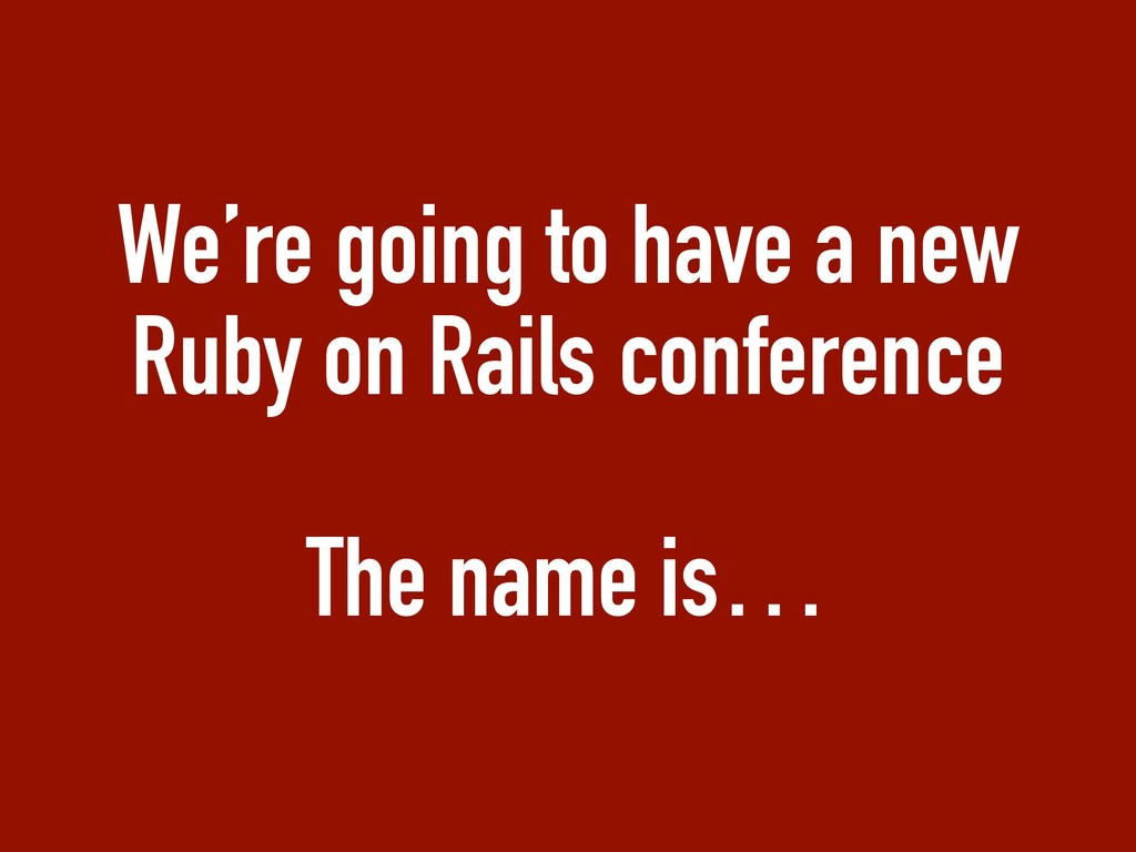We're going to have a new Ruby on Rails confere...