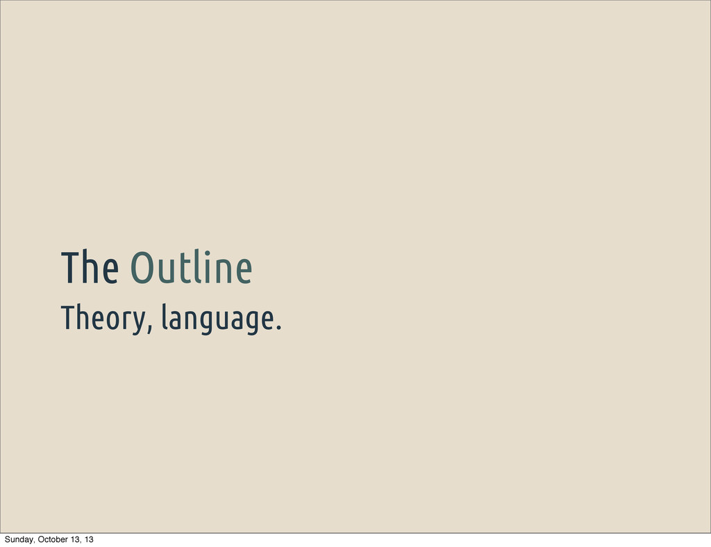 Theory, language. The Outline Sunday, October 1...