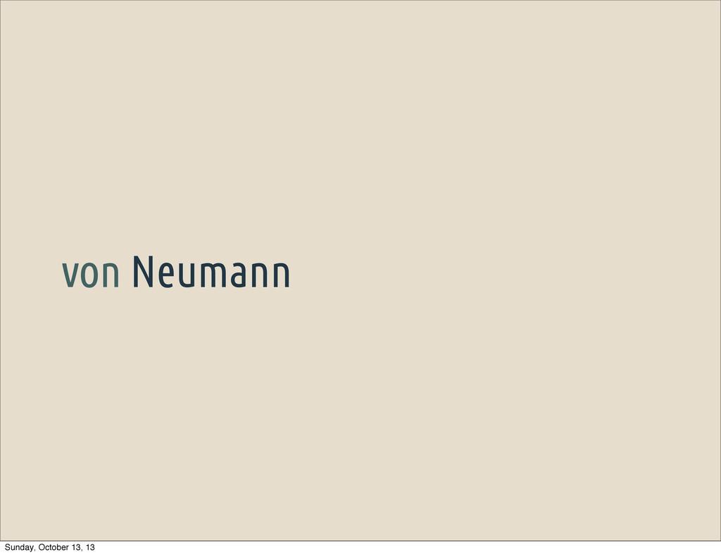 von Neumann Sunday, October 13, 13
