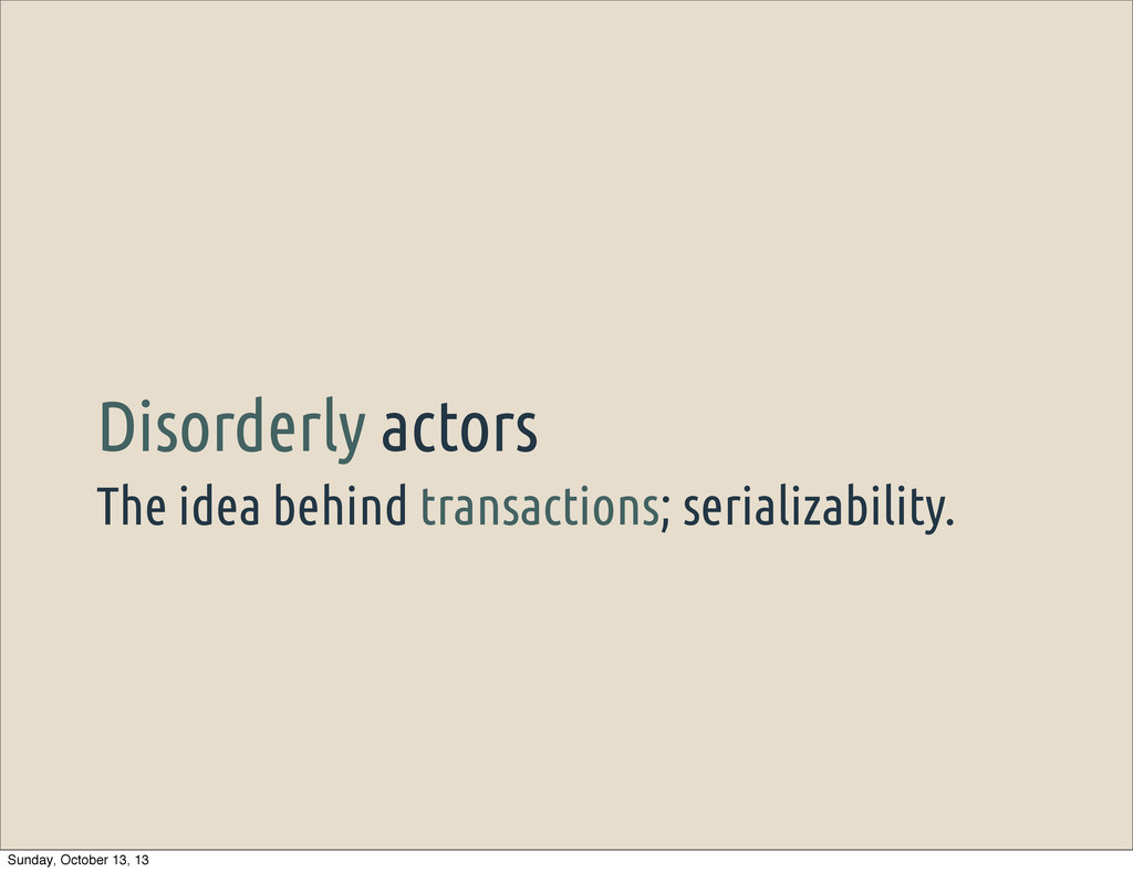 The idea behind transactions; serializability. ...