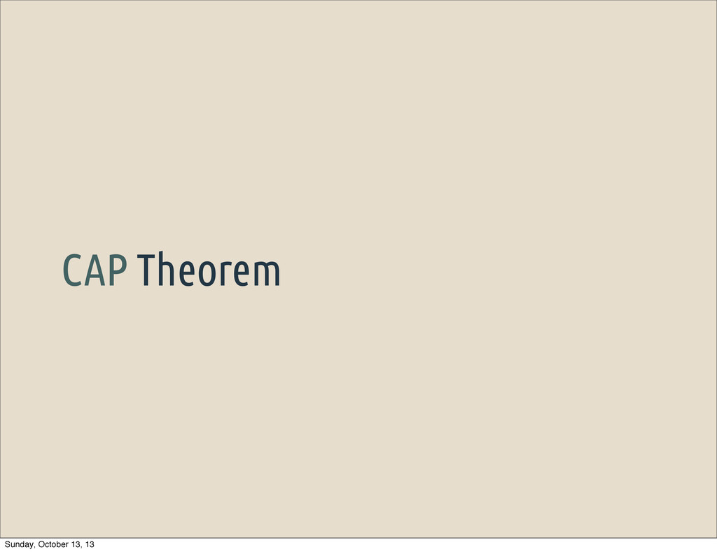 CAP Theorem Sunday, October 13, 13