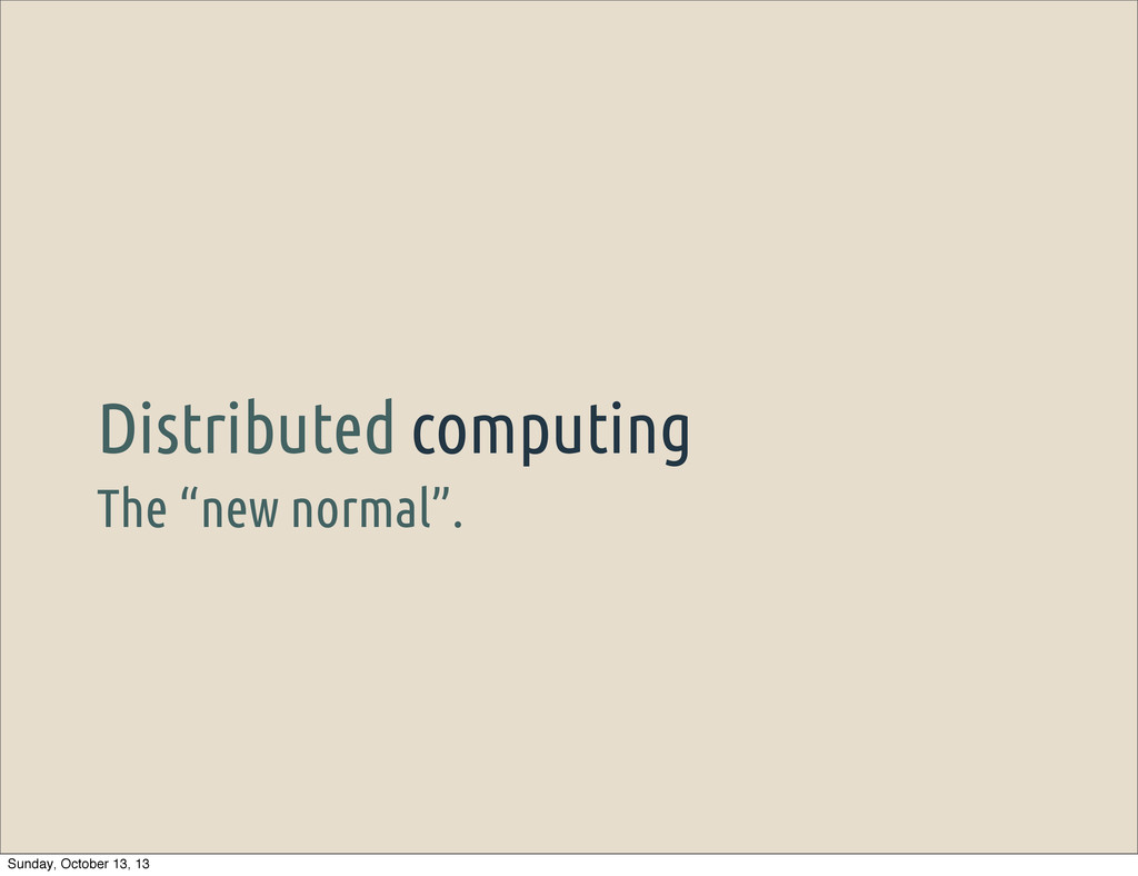"""The """"new normal"""". Distributed computing Sunday,..."""